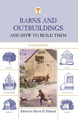 Barns and Outbuildings And How to Build Them By Halsted, Byron D. (EDT)